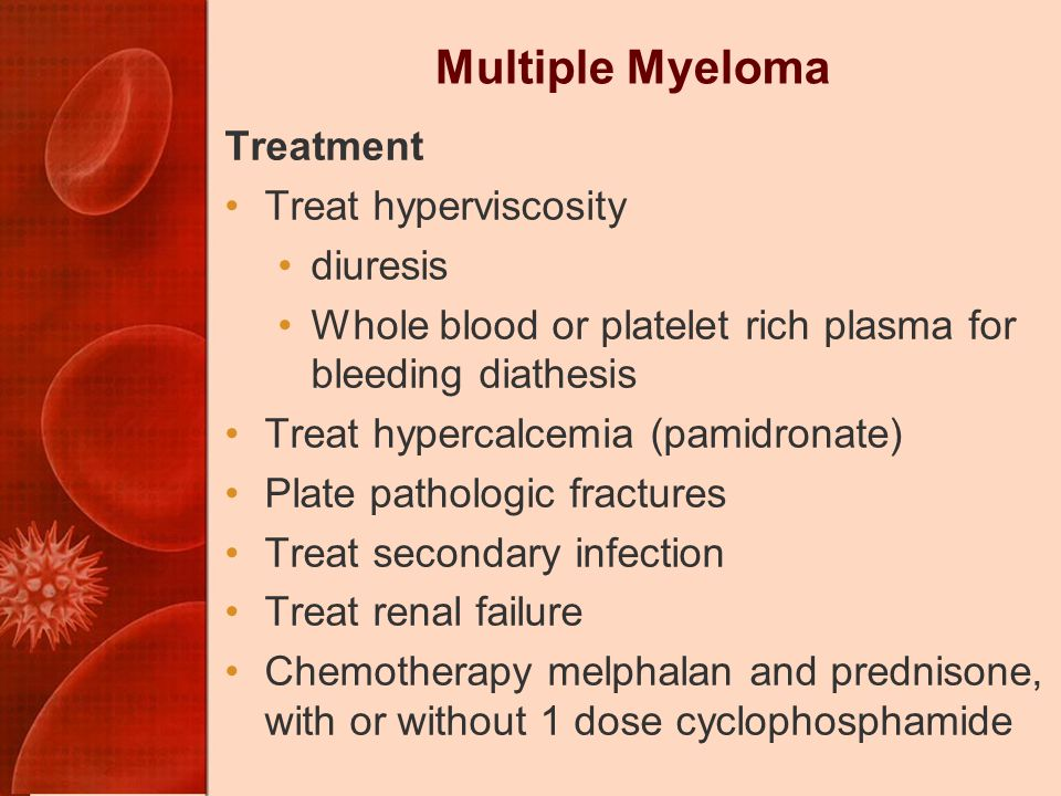 Multiple Myeloma Treatment Treat hyperviscosity diuresis