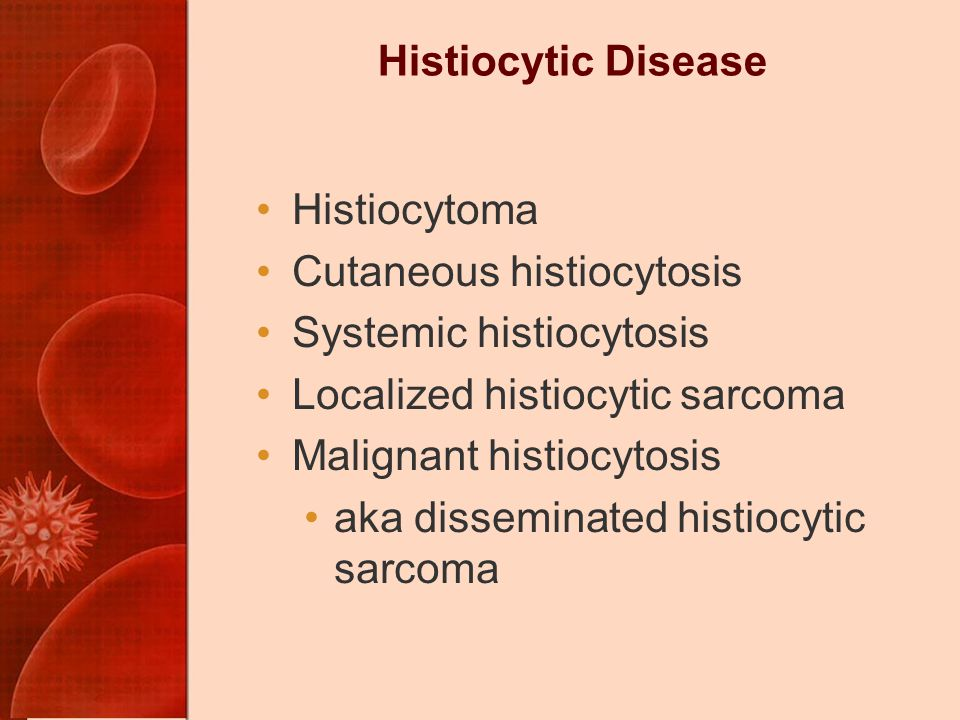 Histiocytic Disease Histiocytoma. Cutaneous histiocytosis. Systemic histiocytosis. Localized histiocytic sarcoma.