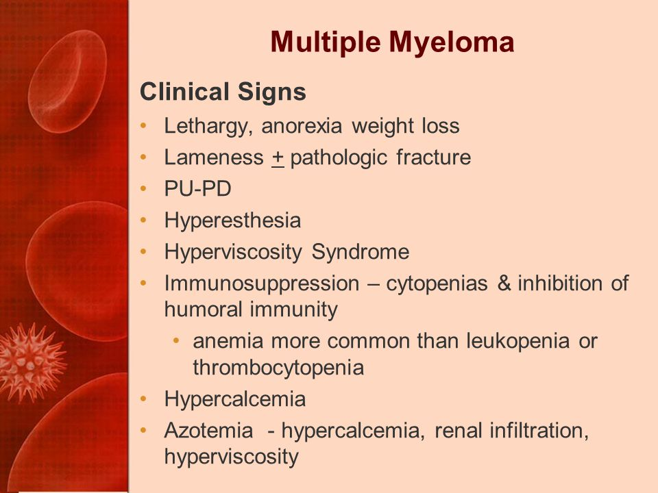 Multiple Myeloma Clinical Signs Lethargy, anorexia weight loss
