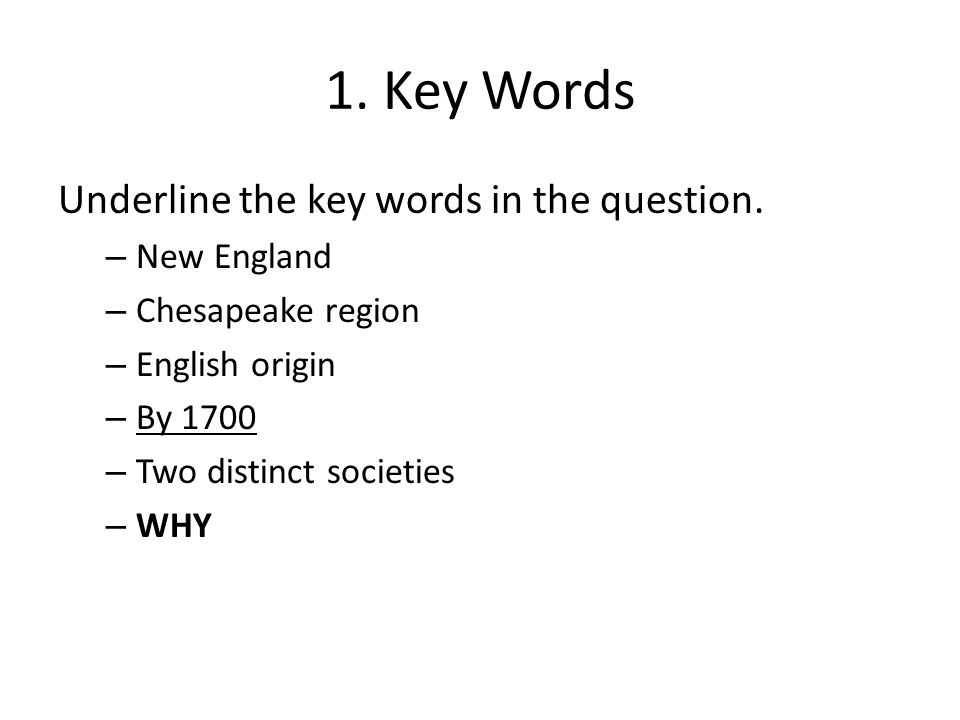 1. Key Words Underline the key words in the question. New England