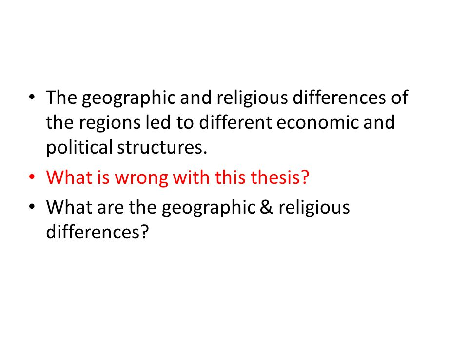 The geographic and religious differences of the regions led to different economic and political structures.
