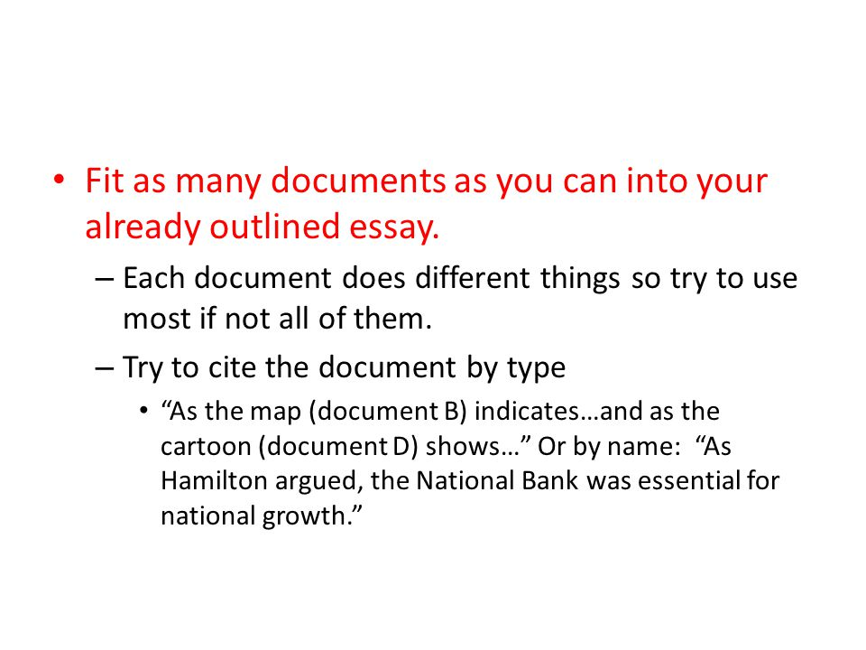 Fit as many documents as you can into your already outlined essay.