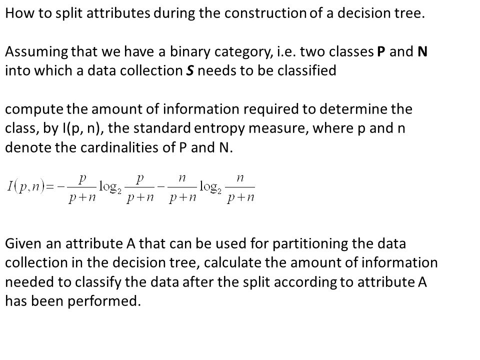 How to split attributes during the construction of a decision tree.