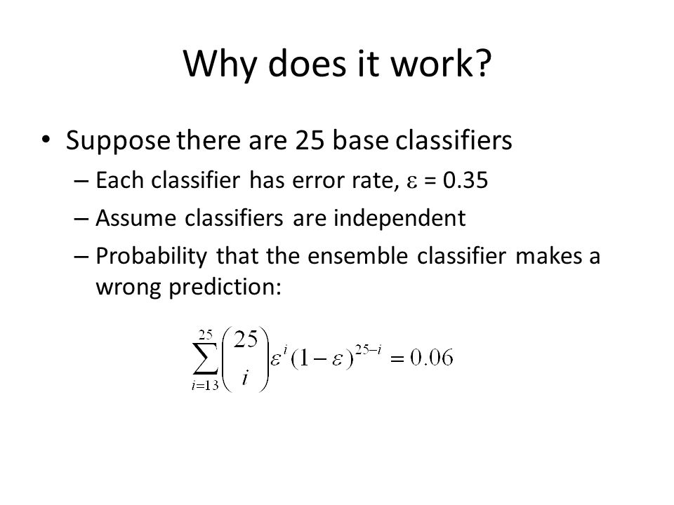 Why does it work Suppose there are 25 base classifiers