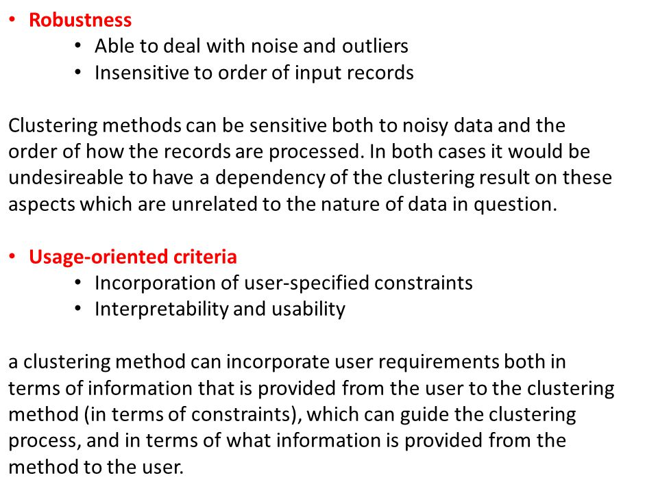 Robustness Able to deal with noise and outliers. Insensitive to order of input records.