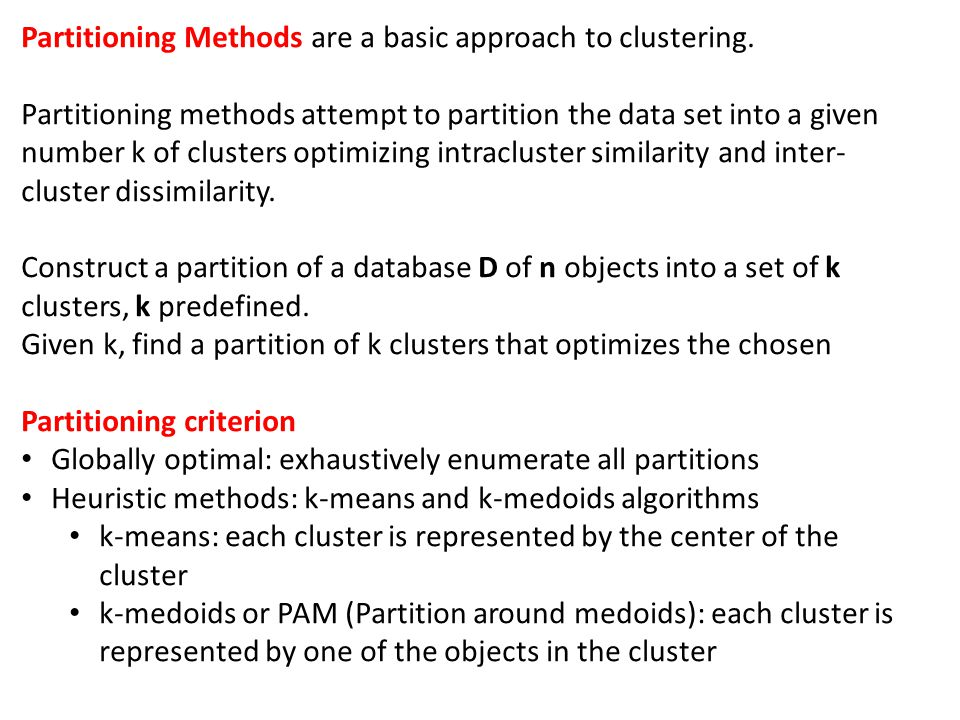 Partitioning Methods are a basic approach to clustering.