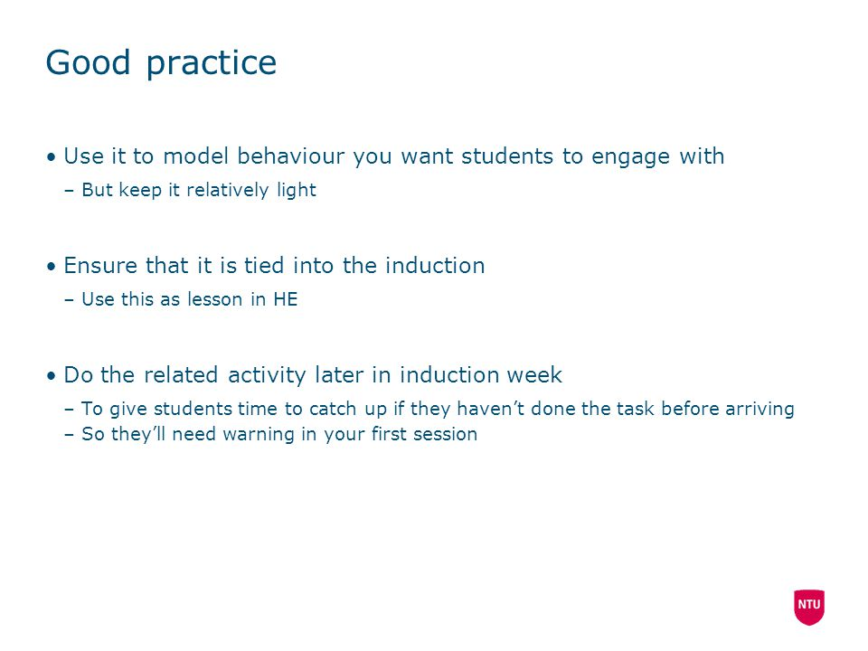 Good practice Use it to model behaviour you want students to engage with. But keep it relatively light.