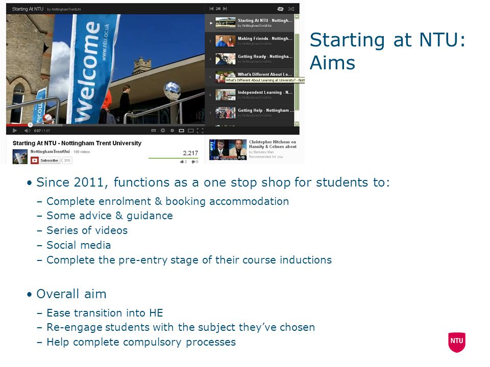 Starting at NTU: Aims Since 2011, functions as a one stop shop for students to: Complete enrolment & booking accommodation.