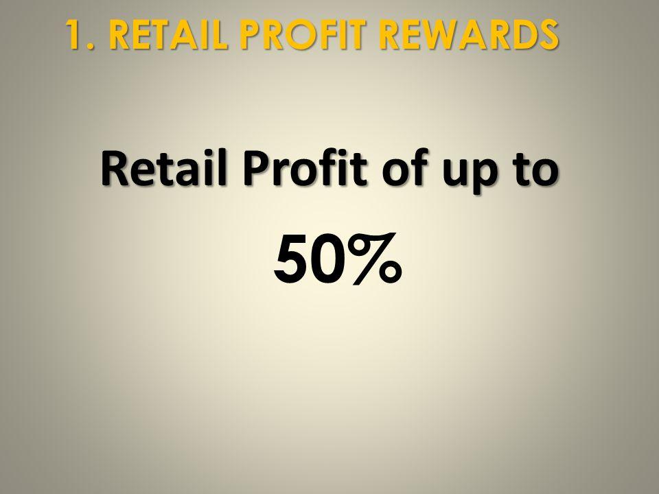 1. RETAIL PROFIT REWARDS Retail Profit of up to 50%