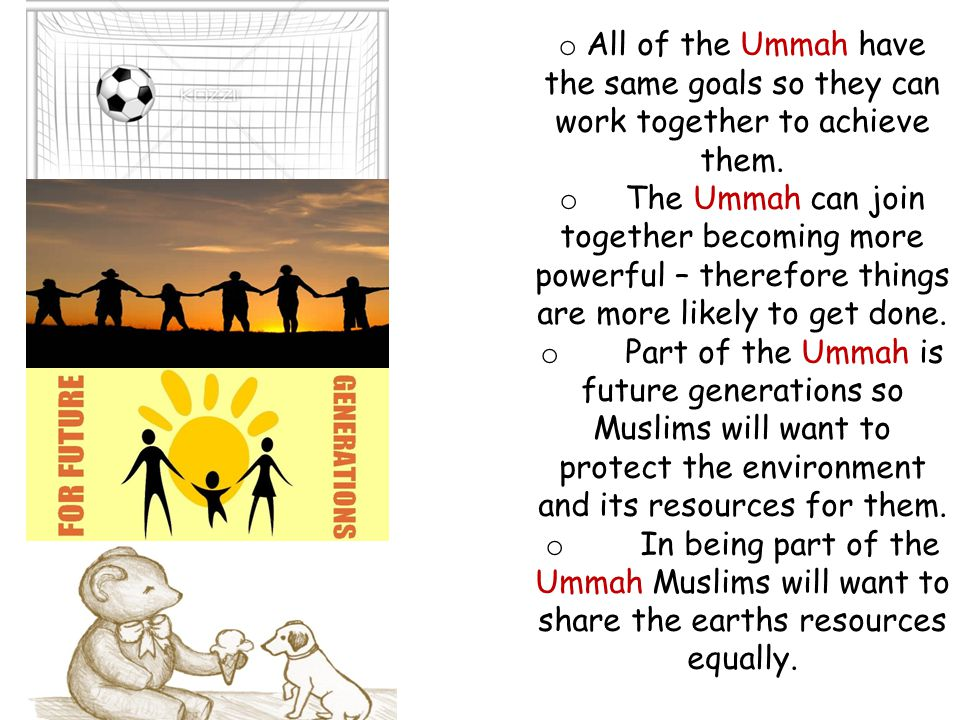 All of the Ummah have the same goals so they can work together to achieve them.
