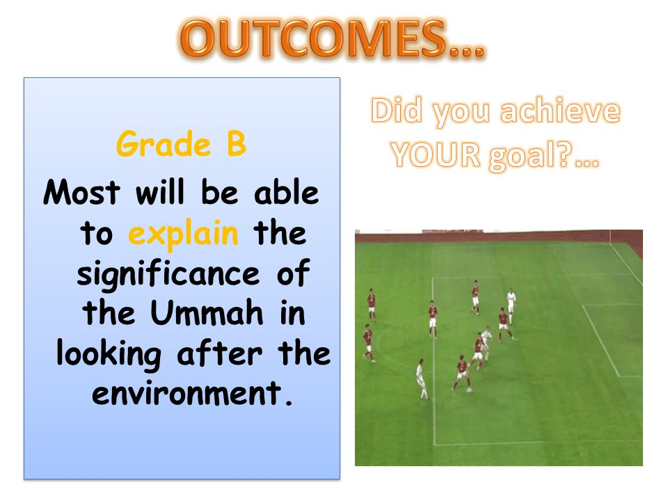 OUTCOMES… Did you achieve YOUR goal … Grade B