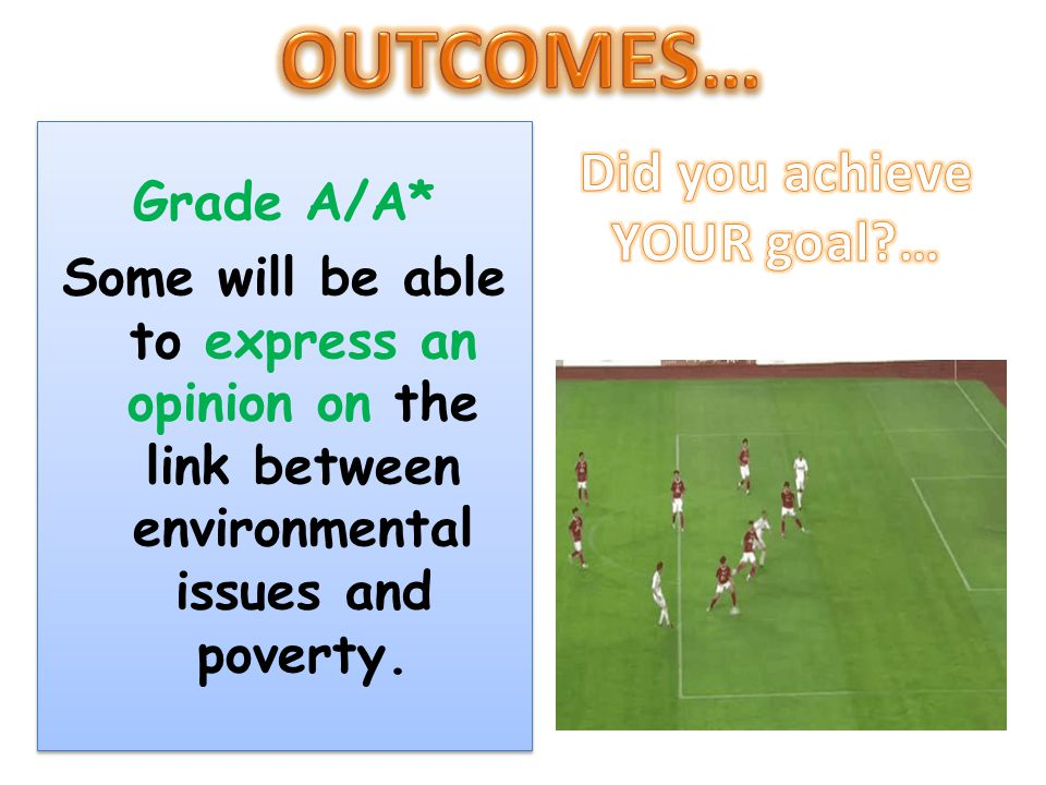 OUTCOMES… Did you achieve YOUR goal … Grade A/A*