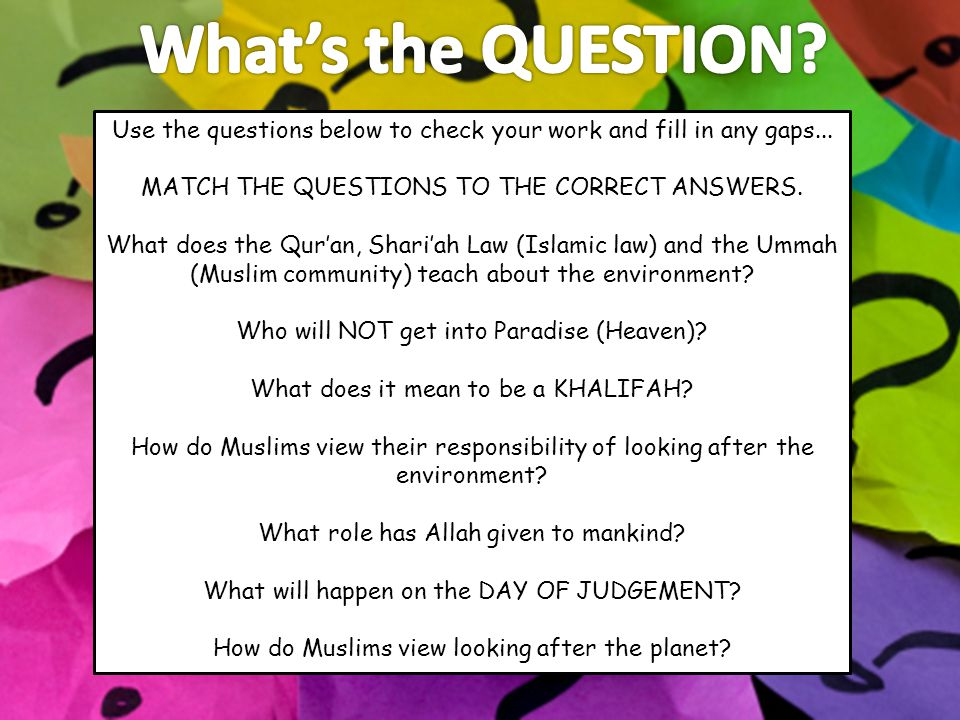 What's the QUESTION Use the questions below to check your work and fill in any gaps... MATCH THE QUESTIONS TO THE CORRECT ANSWERS.