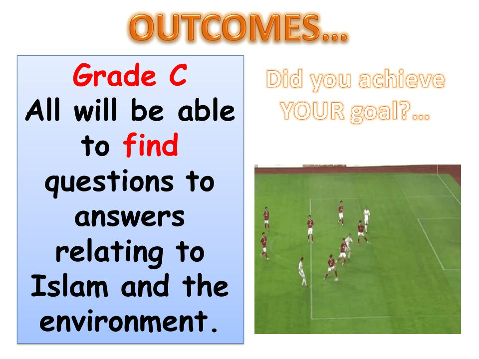 OUTCOMES… Grade C. All will be able to find questions to answers relating to Islam and the environment.