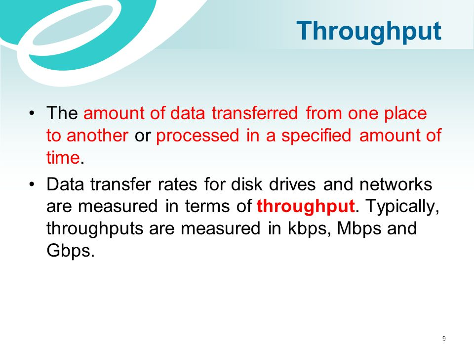 Throughput The amount of data transferred from one place to another or processed in a specified amount of time.