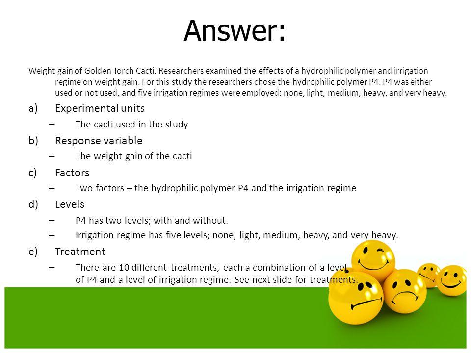 Answer: Experimental units Response variable Factors Levels Treatment