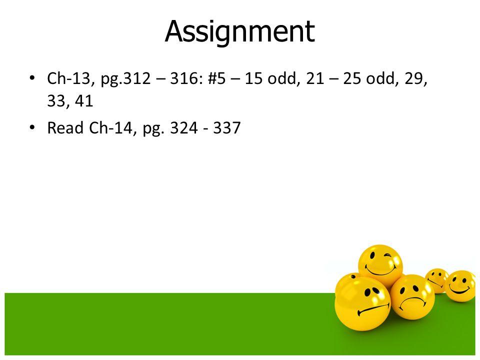 Assignment Ch-13, pg.312 – 316: #5 – 15 odd, 21 – 25 odd, 29, 33, 41