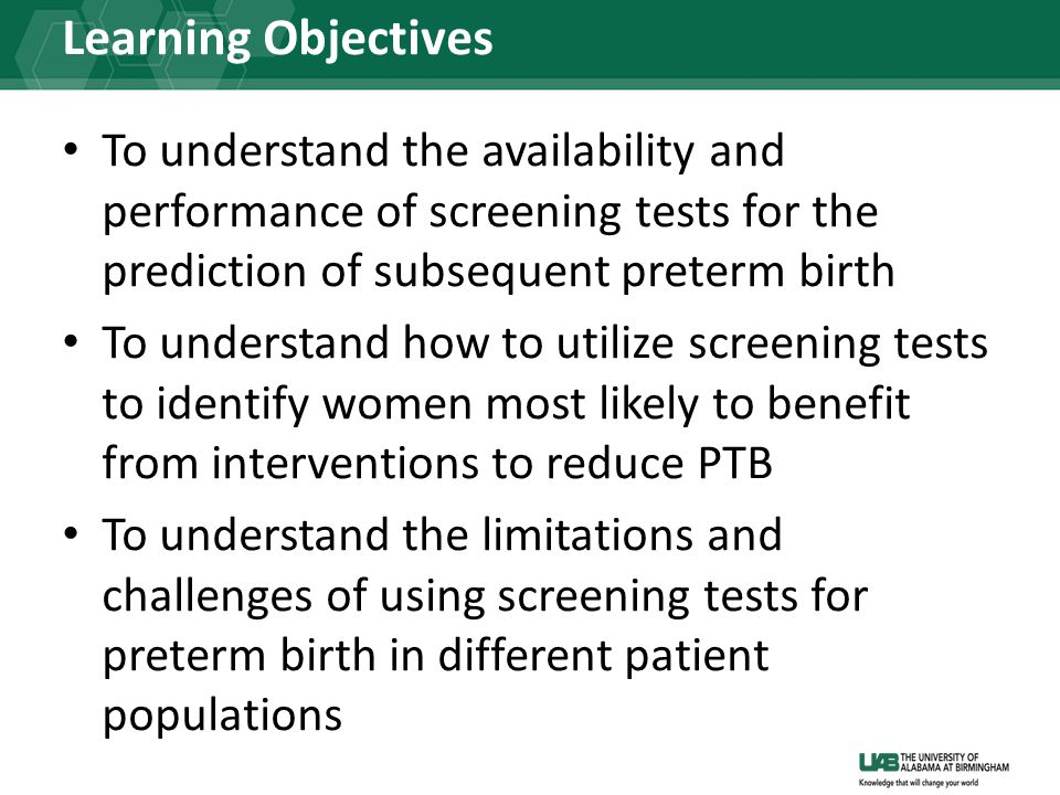 Learning Objectives To understand the availability and performance of screening tests for the prediction of subsequent preterm birth.