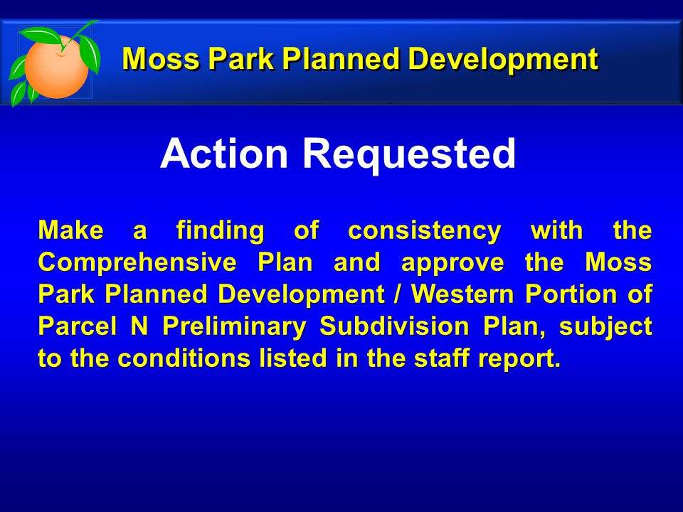 Action Requested Moss Park Planned Development