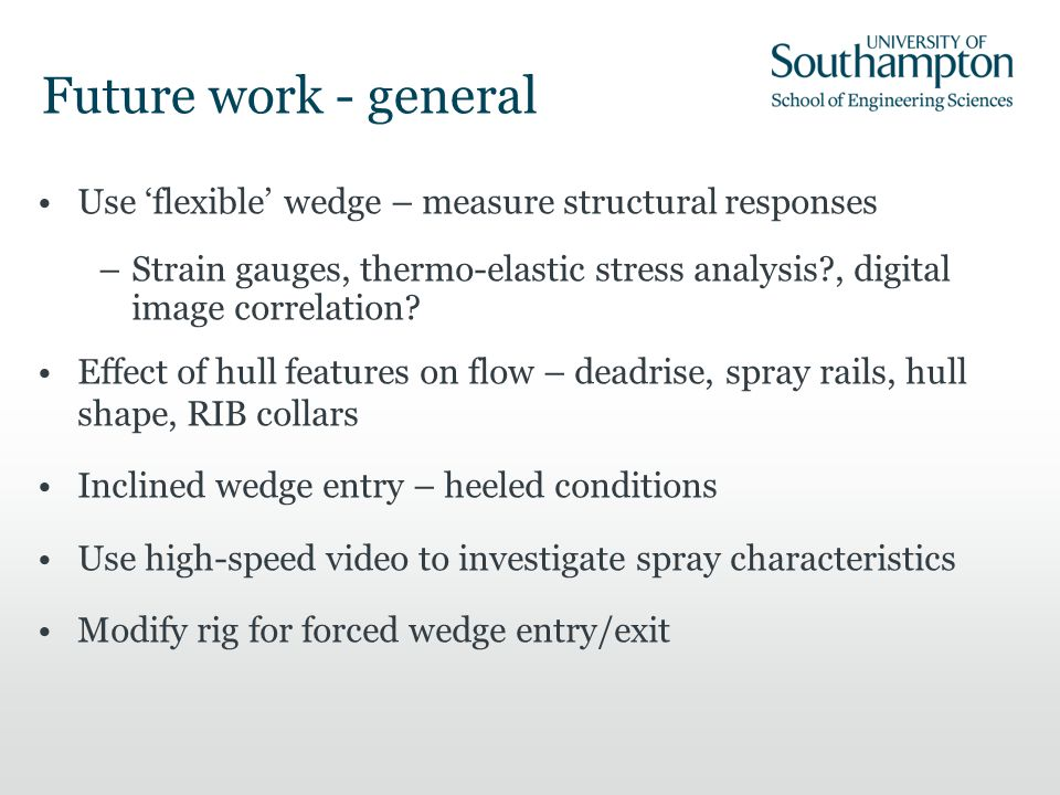 Future work - general Use 'flexible' wedge – measure structural responses.