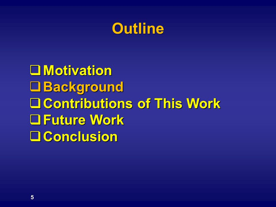 Outline Motivation Background Contributions of This Work Future Work
