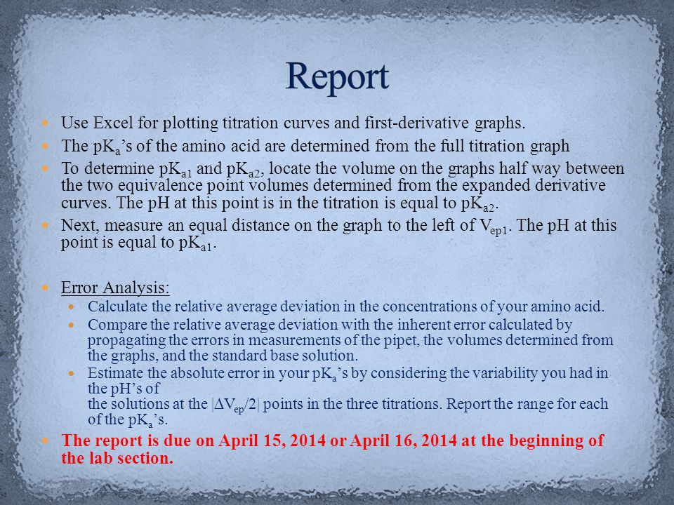 Report Use Excel for plotting titration curves and first-derivative graphs. The pKa's of the amino acid are determined from the full titration graph.