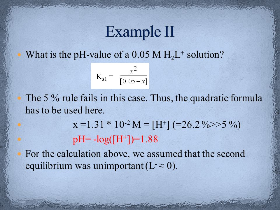 Example II What is the pH-value of a 0.05 M H2L+ solution