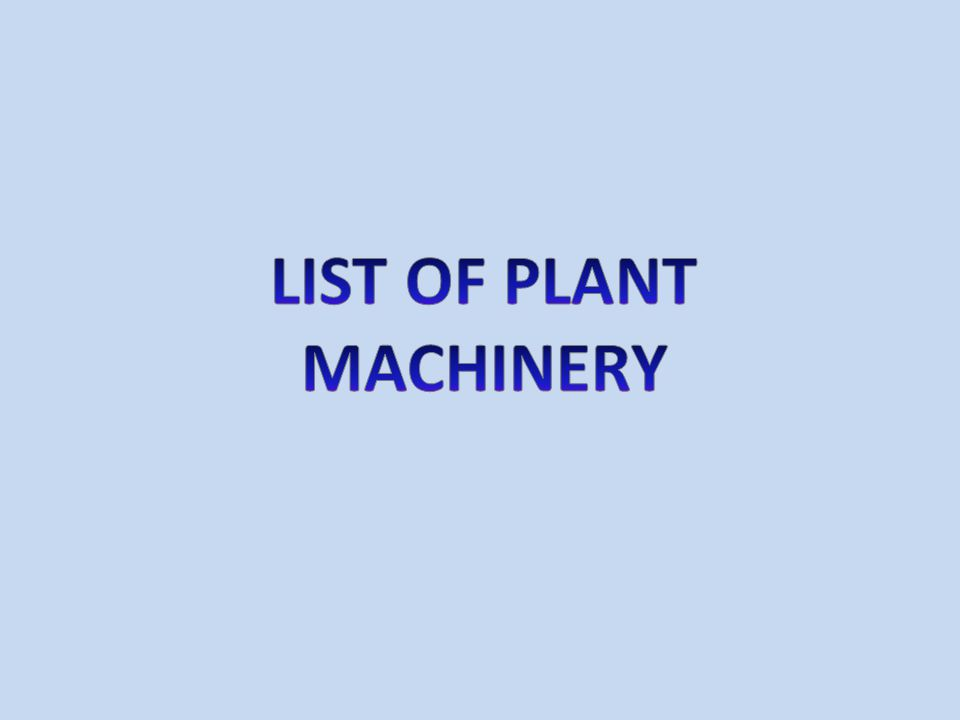 LIST OF PLANT MACHINERY
