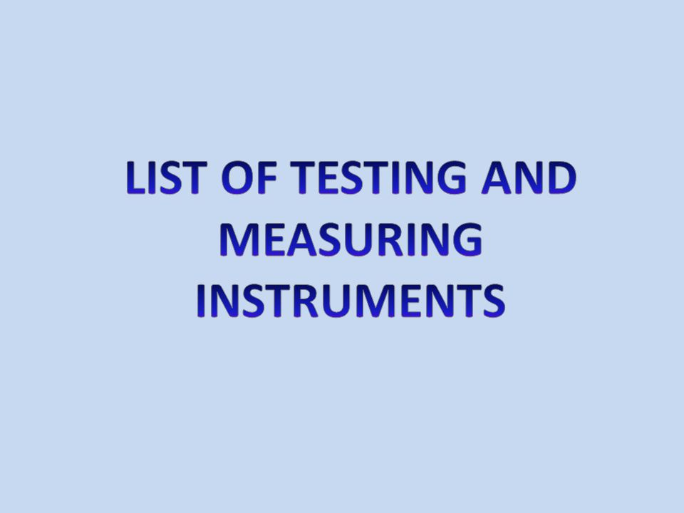 LIST OF TESTING AND MEASURING INSTRUMENTS