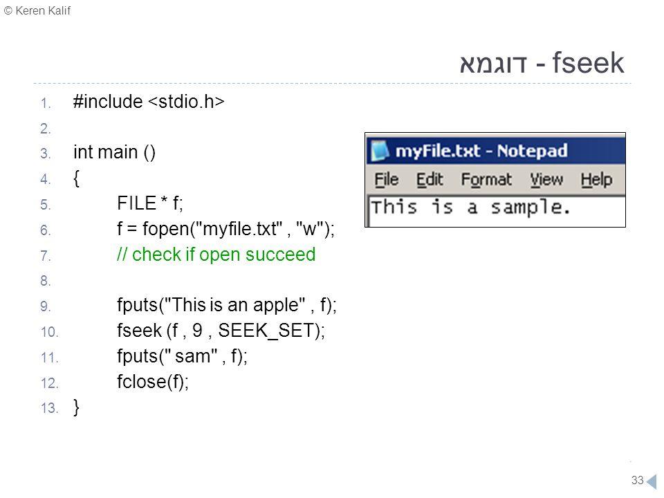 fseek - דוגמא #include <stdio.h> int main () { FILE * f;