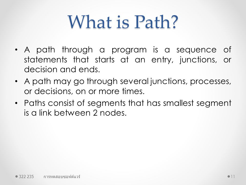 What is Path A path through a program is a sequence of statements that starts at an entry, junctions, or decision and ends.