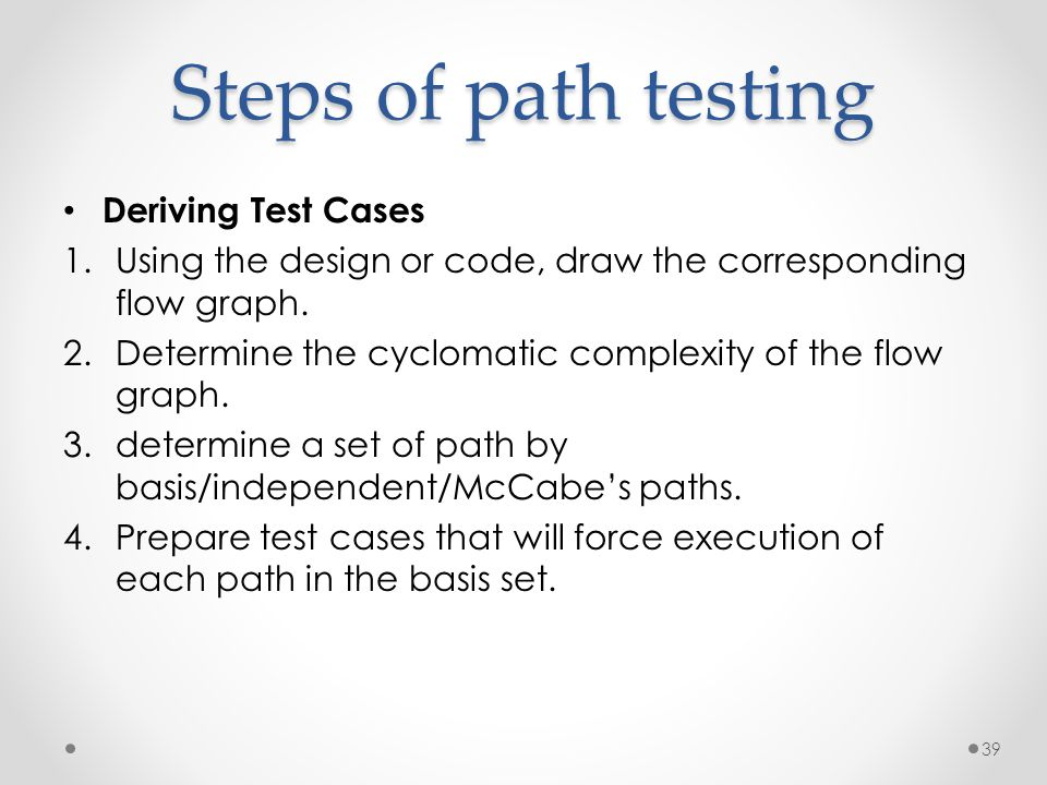 Steps of path testing Deriving Test Cases