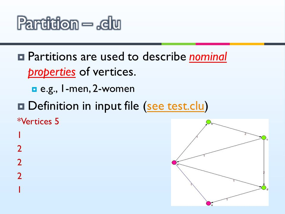 Partition – .clu Partitions are used to describe nominal properties of vertices. e.g., 1-men, 2-women.