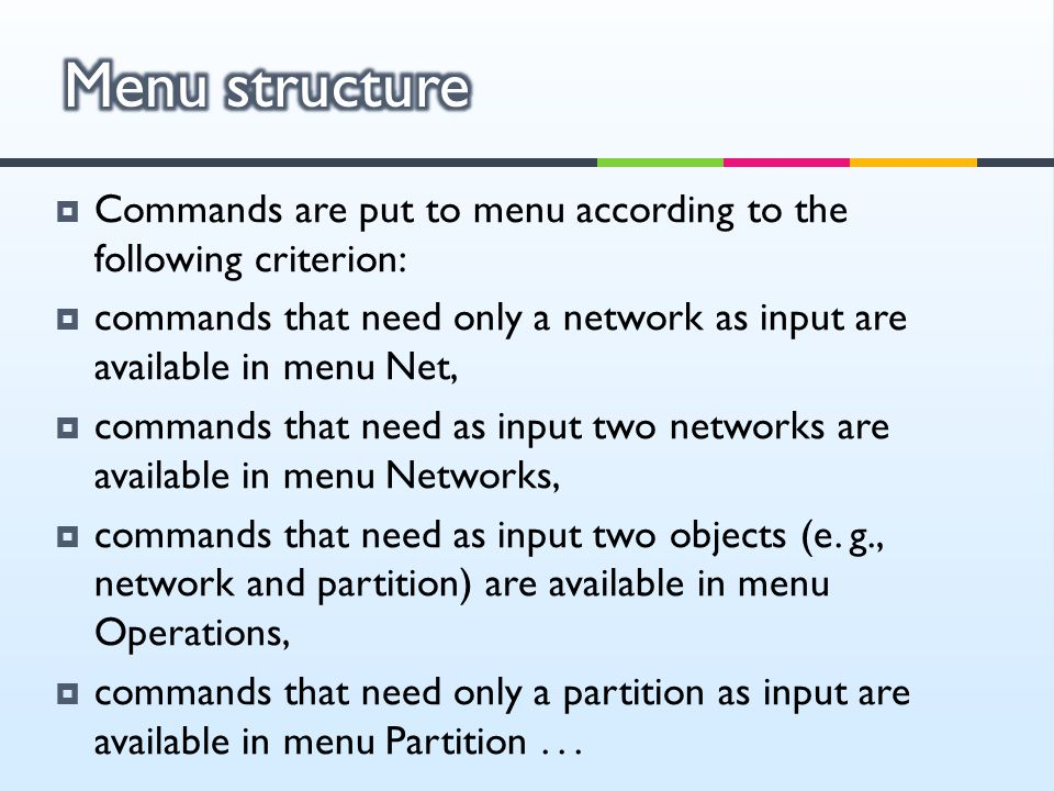 Menu structure Commands are put to menu according to the following criterion: commands that need only a network as input are available in menu Net,