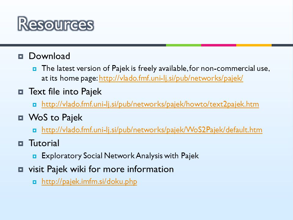 Resources Download Text file into Pajek WoS to Pajek Tutorial