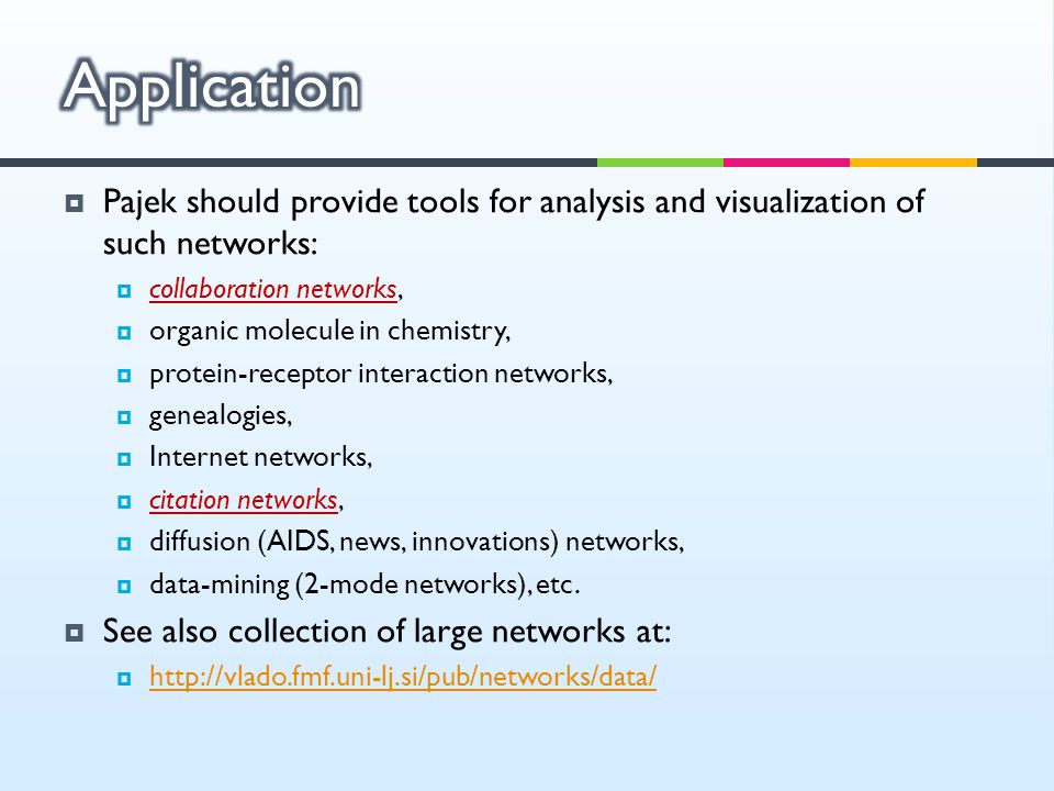 Application Pajek should provide tools for analysis and visualization of such networks: collaboration networks,
