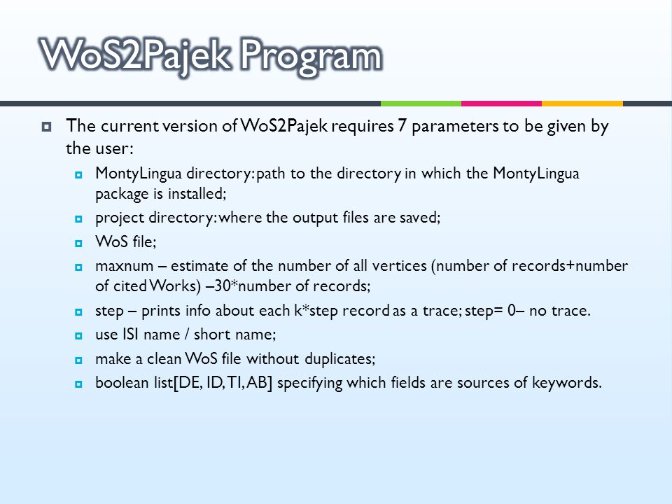 WoS2Pajek Program The current version of WoS2Pajek requires 7 parameters to be given by the user: