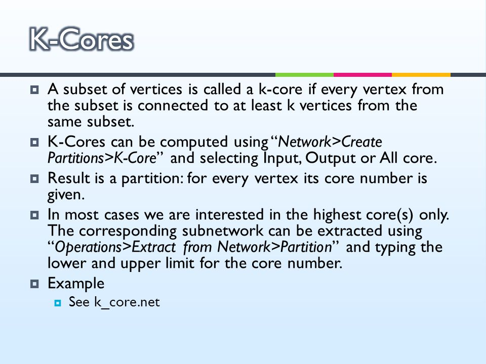 K-Cores A subset of vertices is called a k-core if every vertex from the subset is connected to at least k vertices from the same subset.