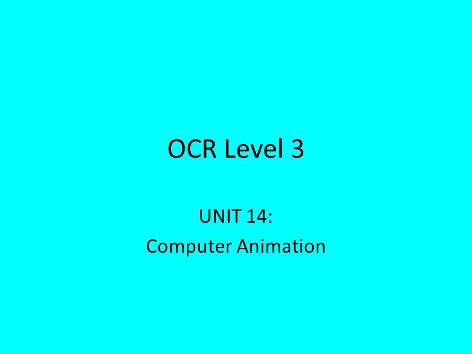 UNIT 14: Computer Animation