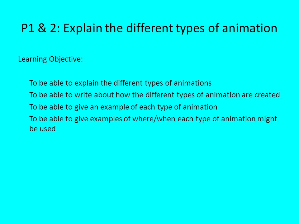 P1 & 2: Explain the different types of animation