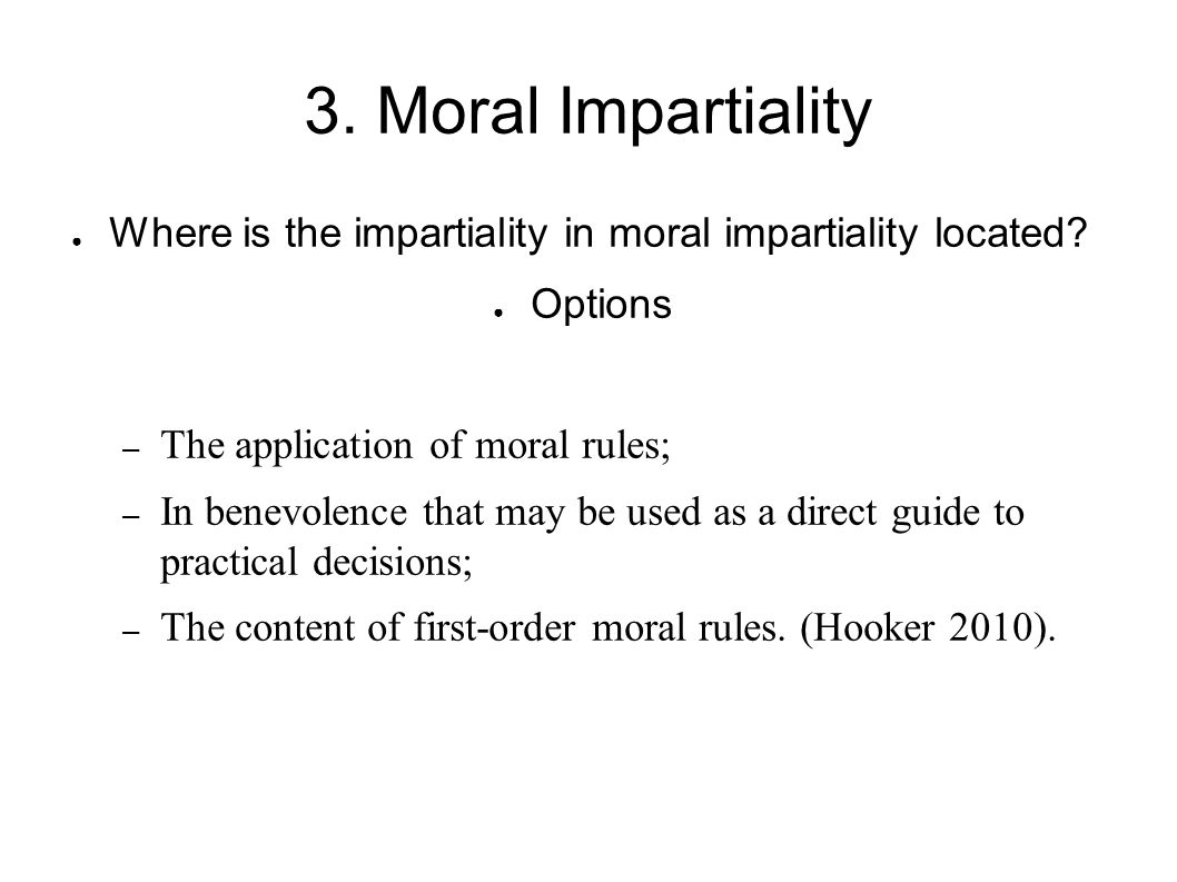 3. Moral Impartiality Where is the impartiality in moral impartiality located Options. The application of moral rules;