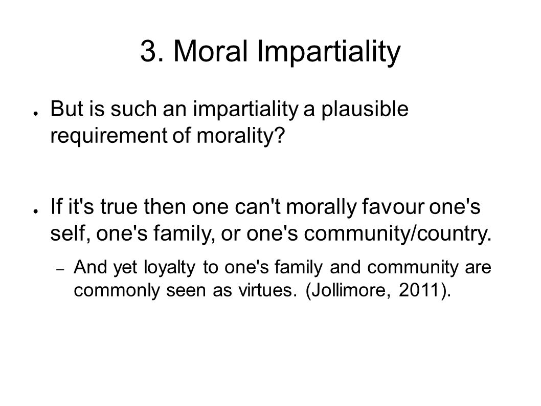 3. Moral Impartiality But is such an impartiality a plausible requirement of morality