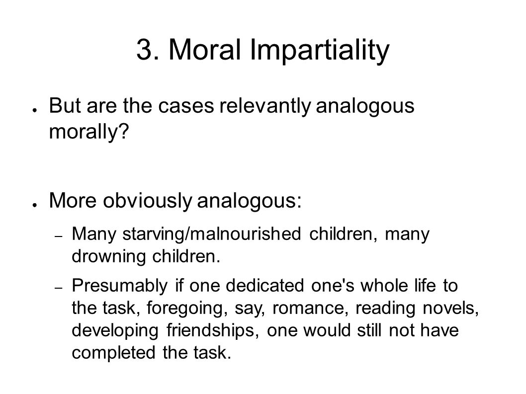 3. Moral Impartiality But are the cases relevantly analogous morally
