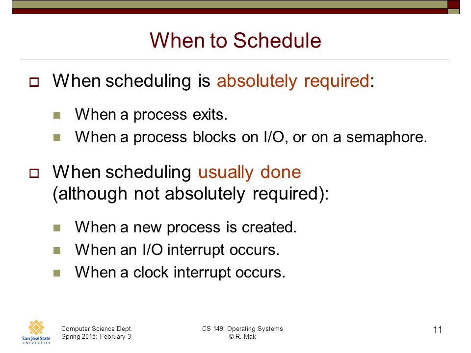 When to Schedule When scheduling is absolutely required: