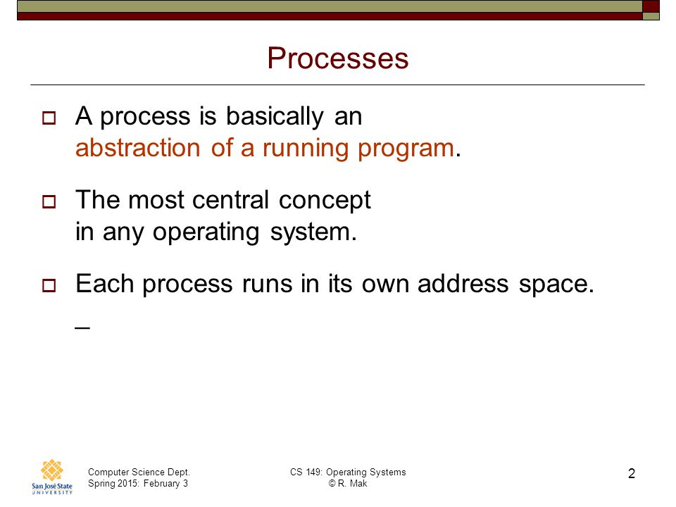 Processes A process is basically an abstraction of a running program.