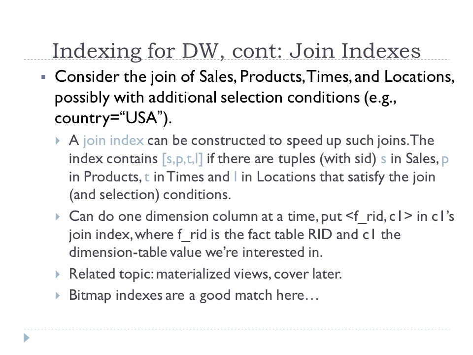 Indexing for DW, cont: Join Indexes