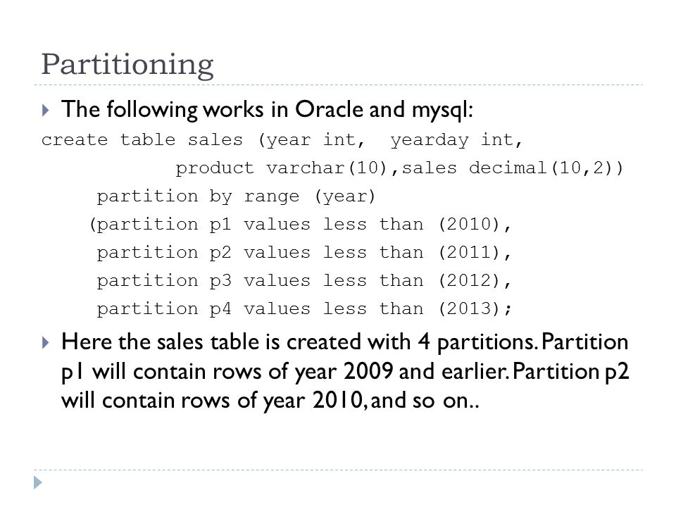 Partitioning The following works in Oracle and mysql: