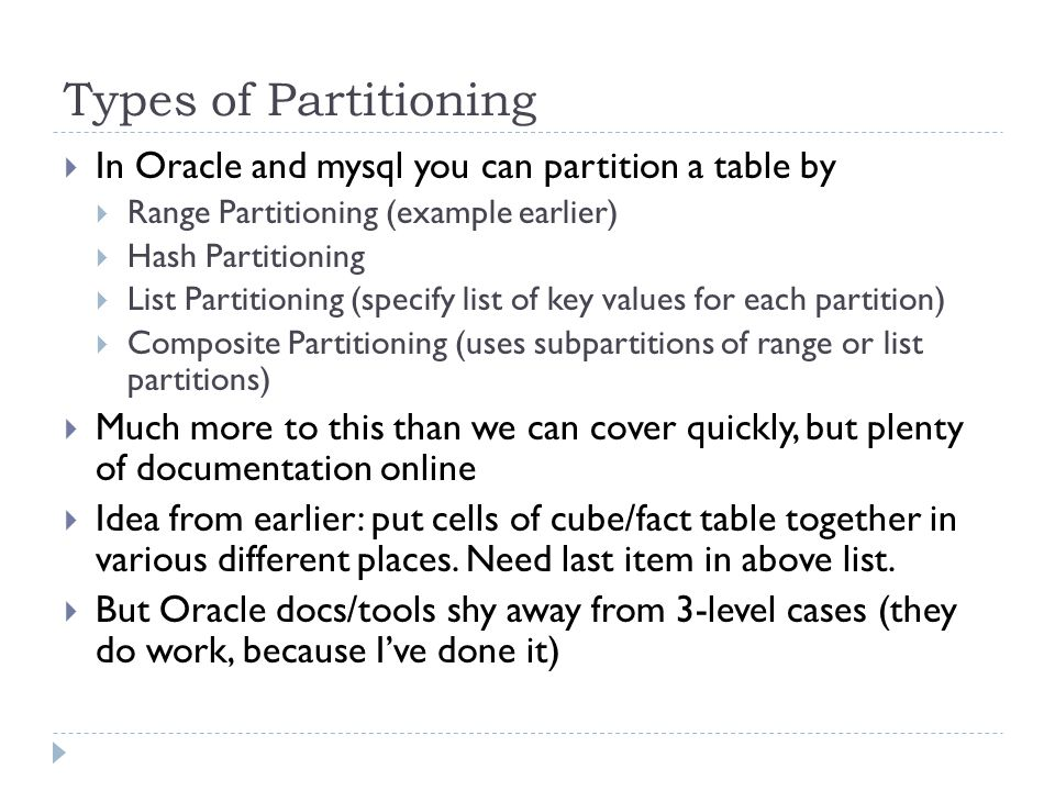 Types of Partitioning In Oracle and mysql you can partition a table by