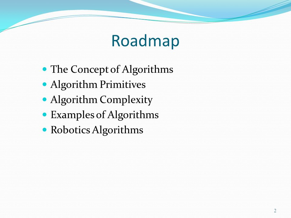 Roadmap The Concept of Algorithms Algorithm Primitives