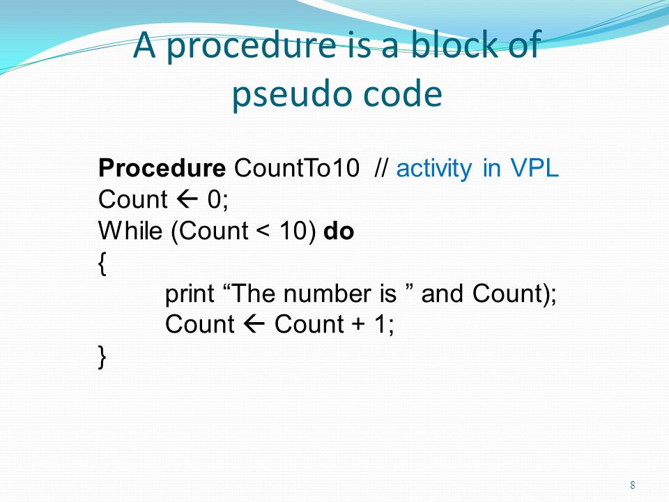 A procedure is a block of pseudo code